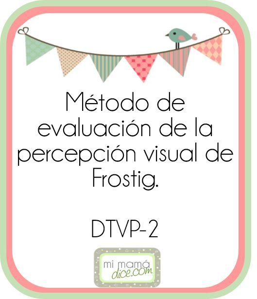 Frostig. Test de desarrollo de la percepción visual Se vincula directamente a la adquisición de la lectoescritura y habilidades escolares