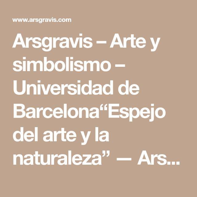 """Arsgravis – Arte y simbolismo – Universidad de Barcelona""""Espejo del arte y la naturaleza"""" — Arsgravis - Arte y simbolismo - Universidad de Barcelona"""