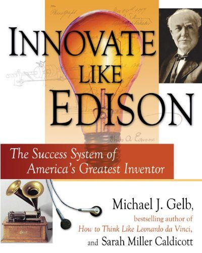 Innovate Like Edison: The Success System of America's Greatest Inventor:   Read Sarah Miller Caldicott's posts on the Penguin Blog./bbrbrMichael J. Gelb, author of the international bestseller How to Think Like Leonardo da Vinci/i, and Sarah Miller Caldicott, a descendant of Thomas Edison, introduce a revolutionary new system for successful innovation/b.brbr Bestselling author Michael J. Gelb and Sarah Miller Caldicott introduce a carefully researched, easy-to-apply system of the five ...