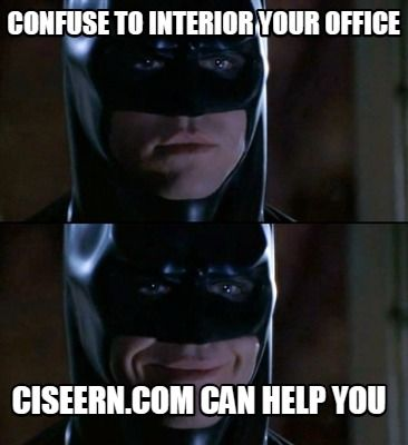 confuse-to-interior-your-office-ciseern.com-can-help-you