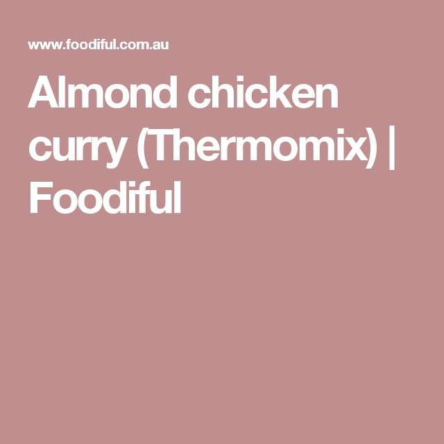 Almond chicken curry (Thermomix)   Foodiful