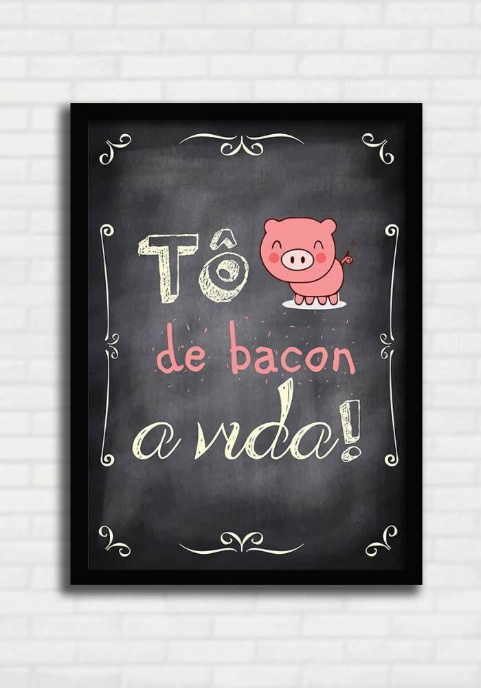 Poster Quadro Negro p/ Cozinha - Tô de Bacon a Vida - Sabrina Matias