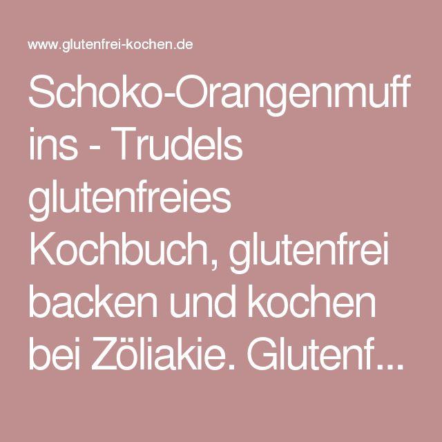 Schoko-Orangenmuffins - Trudels glutenfreies Kochbuch, glutenfrei backen und kochen bei Zöliakie. Glutenfreie Rezepte, laktosefreie Rezepte, glutenfreies Brot