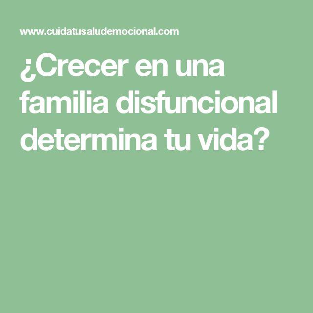 ¿Crecer en una familia disfuncional determina tu vida?