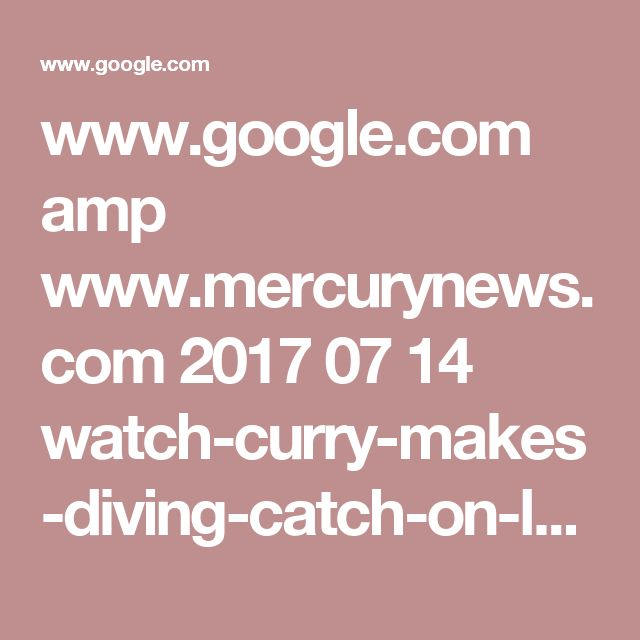 www.google.com amp www.mercurynews.com 2017 07 14 watch-curry-makes-diving-catch-on-long-pass-from-aaron-rodgers amp