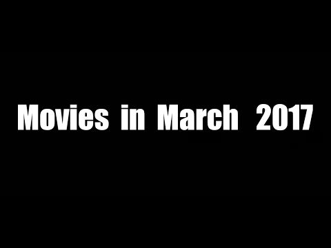 What to see in March 2017 Movies