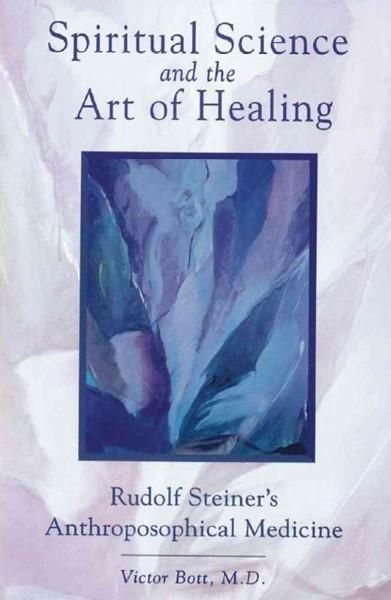 Spiritual Science and the Art of Healing: Rudolf Steiner's Anthroposophical Medicine