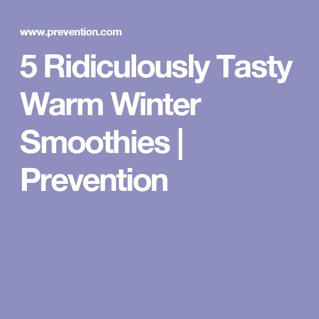 5 Ridiculously Tasty Warm Winter Smoothies | Prevention