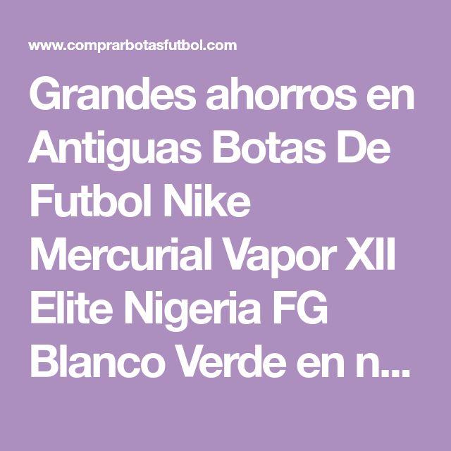 Degenerieren Unterlassen Sie pakistanisch  Antiguas Botas De Futbol Nike Mercurial Vapor XII Elite Nigeria FG Blanco  Verde