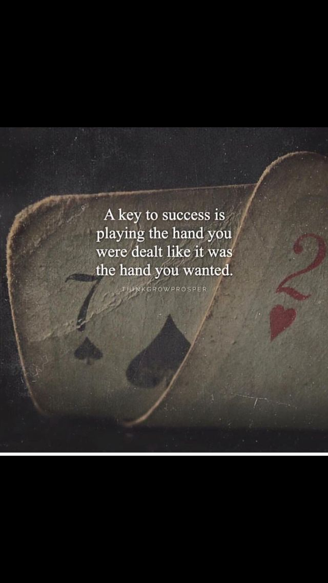 There are still many more hands to be played, stay focused stay determined.