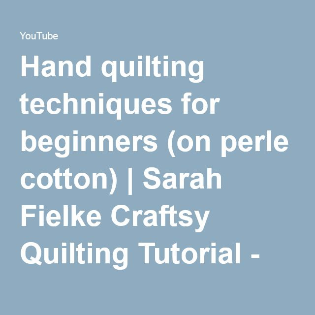 Hand quilting techniques for beginners (on perle cotton) | Sarah Fielke Craftsy Quilting Tutorial - YouTube