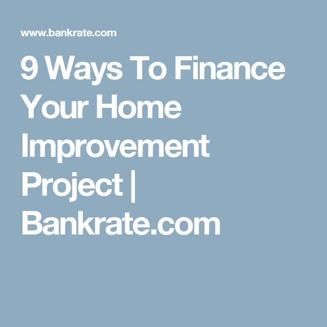 9 Ways To Finance Your Home Improvement Project   Bankrate.com