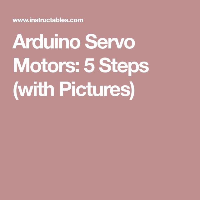 Arduino Servo Motors: 5 Steps (with Pictures)