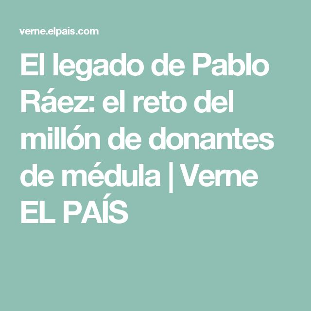 El legado de Pablo Ráez: el reto del millón de donantes de médula | Verne EL PAÍS
