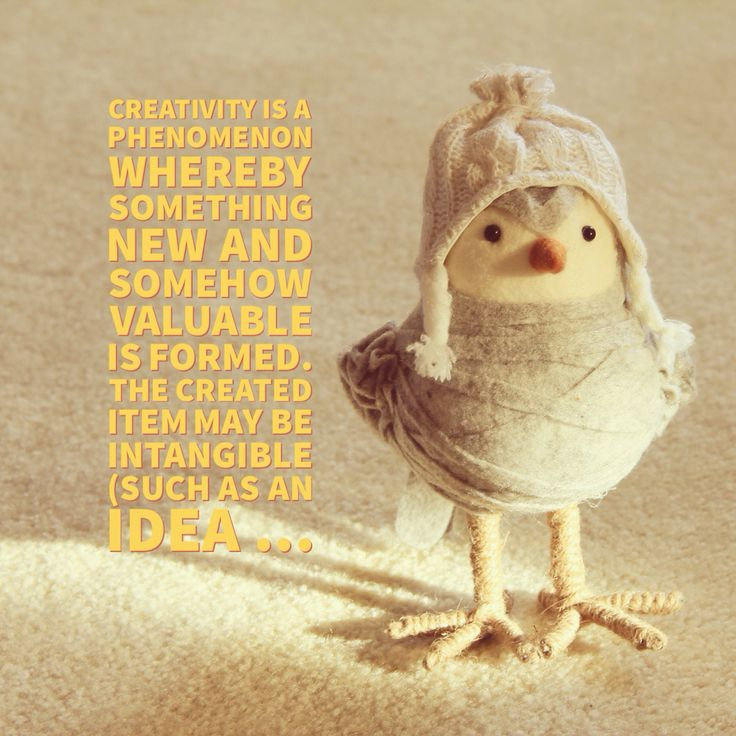 Creativity is a phenomenon whereby something new and somehow valuable is formed. The created item may be intangible (such as an idea, a scientific theory, a musical composition or a joke) or a physical object (such as an invention, a literary work or a painting) - Wikipedia