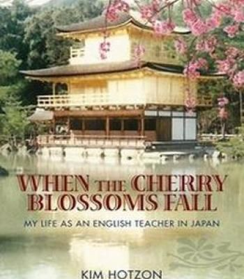 When The Cherry Blossoms Fall: My Life As An English Teacher In Japan PDF