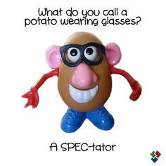 What do you call a potato wearing glasses?  A SPEC-tator! #optometry #humor
