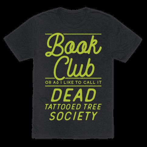 """Show your love for the written word with this book lovers tee shirt. If you think about it books are just the tattooed corpses of trees, and that is metal af. This funny book club t shirt features the phrase """"Book Club Or As I Like To Call It Dead Tattooed Tree Society."""""""
