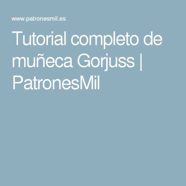Tutorial completo de muñeca Gorjuss   PatronesMil