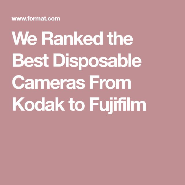 We Ranked the Best Disposable Cameras From Kodak to Fujifilm