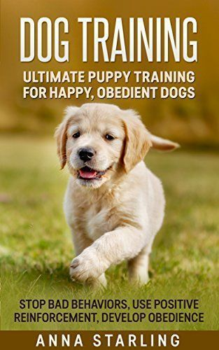 Dog Training: Ultimate Puppy Training for Happy, Obedient Dogs: Stop Bad Behaviors, use Positive Reinforcement, and Develop Obedience (23 Impressive Dog ... Raising A Puppy, Potty Training) - http://www.thepuppy.org/dog-training-ultimate-puppy-training-for-happy-obedient-dogs-stop-bad-behaviors-use-positive-reinforcement-and-develop-obedience-23-impressive-dog-raising-a-puppy-potty-training/ #puppypottytrainingtips