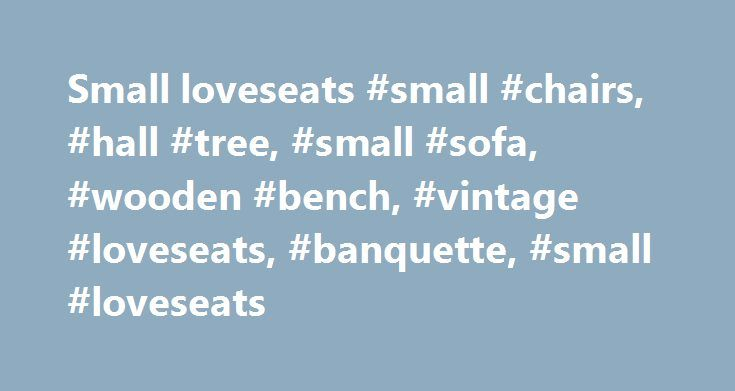 Small loveseats #small #chairs, #hall #tree, #small #sofa, #wooden #bench, #vintage #loveseats, #banquette, #small #loveseats http://furniture.remmont.com/small-loveseats-small-chairs-hall-tree-small-sofa-wooden-bench-vintage-loveseats-banquette-small-loveseats-4/  69 results for small loveseats eBay determines this price through a machine learned model of the product's sale prices within the last 90 days. eBay determines trending price through a machine learned model of the product's sale…
