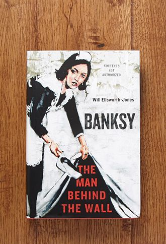 Banksy The Man Behind The Wall by Will Ellsworth-Jones   FOREVER21   #f21home
