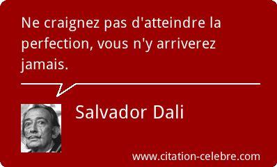 Citation Perfection, Atteindre & Craignez (Salvador Dali - Phrase n°4153)