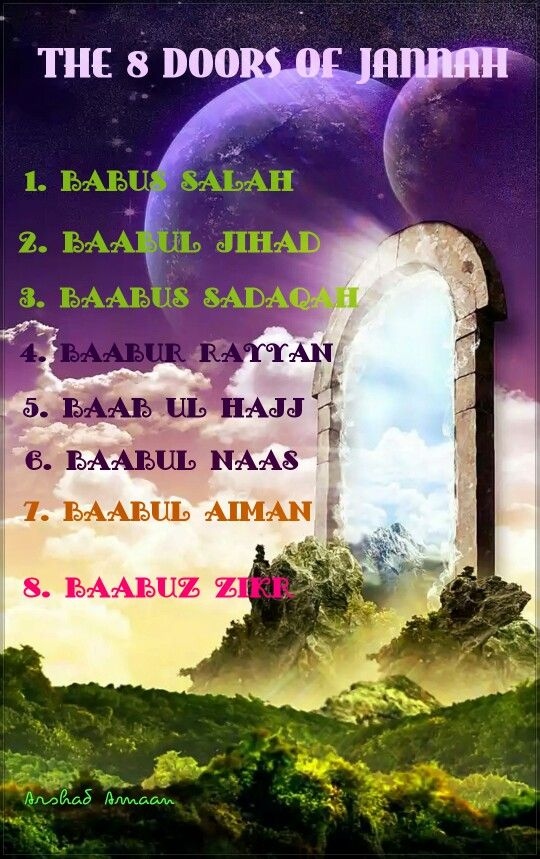THE 8 DOORS OF JANNAH..  1. BAABUS SALAH: Those who were punctual in observing their Salaah will be granted entry through this door.  2. BAABUL JIHAD: Those who participated in Jihad will be granted entry through this door.  3. BAABUL SADAQAH: Those who frequently gave Sadaqah charity will be admitted into Jannah through this door.  4. BAABUR RAYYAAN: The people who constantly observed the fast will be granted entry through this door.  5. BAABUL HAJJ: Those who observe the pilgrimage will be…