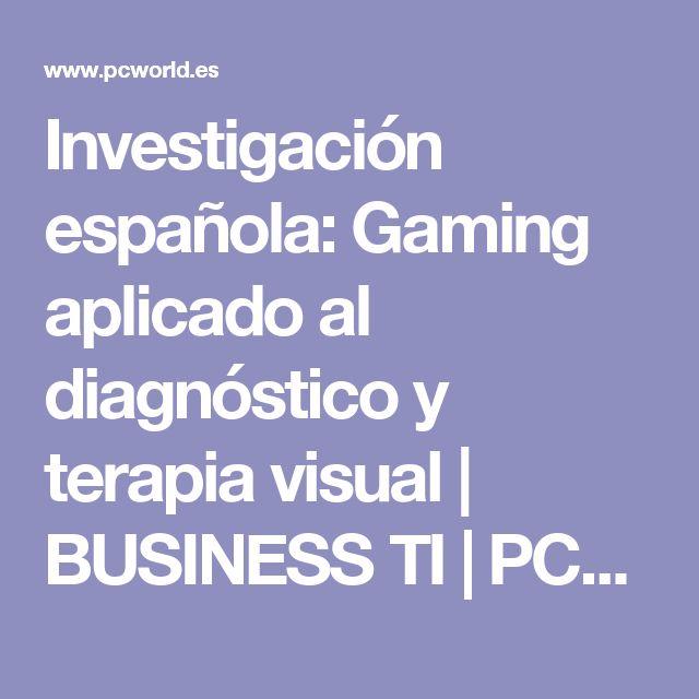 Investigación española: Gaming aplicado al diagnóstico y terapia visual | BUSINESS TI | PCWorld