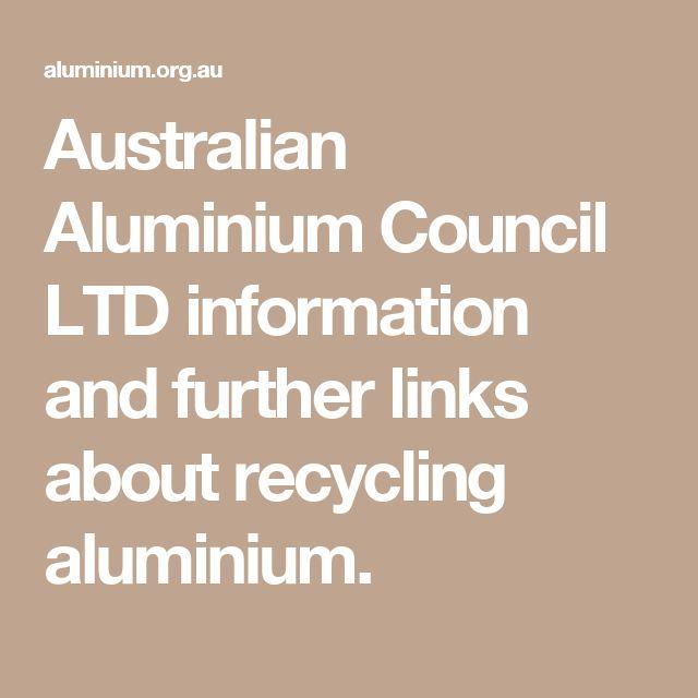 Australian Aluminium Council LTD information and further links about recycling aluminium.