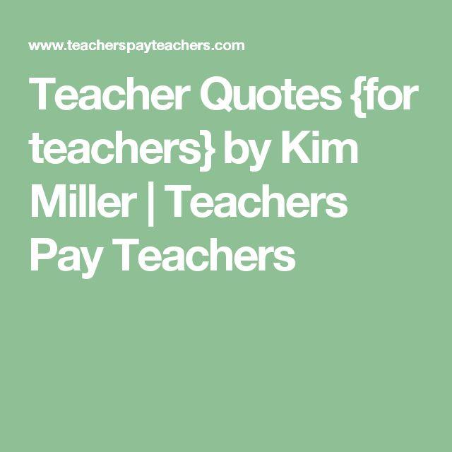 Teacher Quotes {for teachers} by Kim Miller | Teachers Pay Teachers