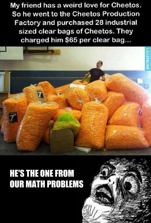 The guy from our math problems! That's ridiculous! This guy spent nearly 2 grand on Cheetos and I can barely afford my college tuition.