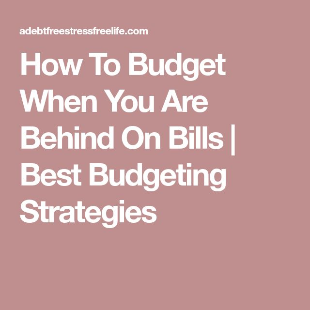 How To Budget When You Are Behind On Bills | Best Budgeting Strategies