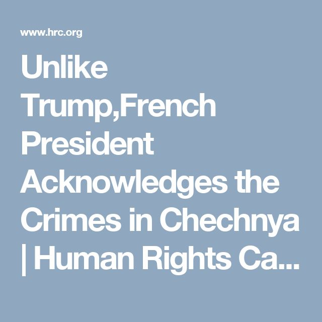 Unlike Trump,French President Acknowledges the Crimes in Chechnya | Human Rights Campaign
