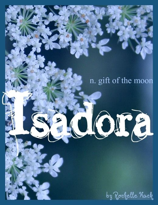 Baby Girl Name: Isadora (is-uh-dora). Meaning: Gift of the Moon. Origin: Greek; Latin; French