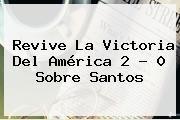 http://tecnoautos.com/wp-content/uploads/imagenes/tendencias/thumbs/revive-la-victoria-del-america-2-0-sobre-santos.jpg America Vs Santos. Revive la victoria del América 2 - 0 sobre Santos, Enlaces, Imágenes, Videos y Tweets - http://tecnoautos.com/actualidad/america-vs-santos-revive-la-victoria-del-america-2-0-sobre-santos/
