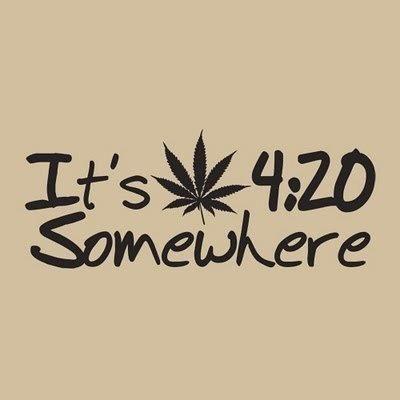 It's 4:20 Somewhere  #marijuana #cannabis