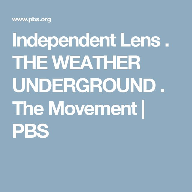 Independent Lens . THE WEATHER UNDERGROUND . The Movement   PBS