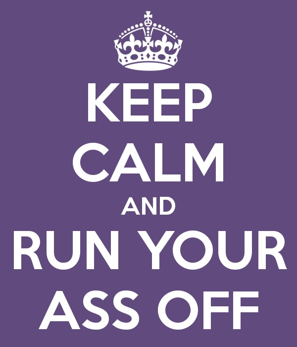 Keep Calm and Run Your Ass Off