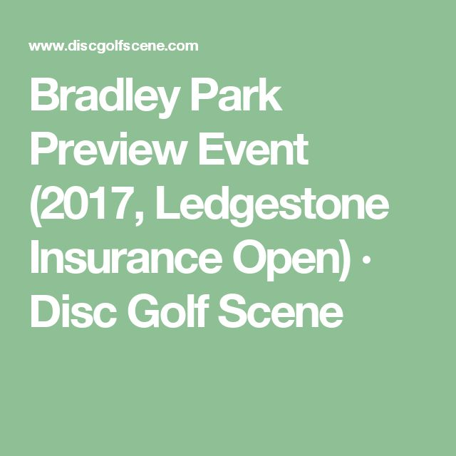 Bradley Park Preview Event (2017, Ledgestone Insurance Open) · Disc Golf Scene