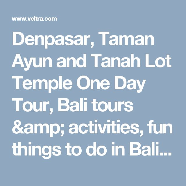Denpasar, Taman Ayun and Tanah Lot Temple One Day Tour, Bali tours & activities, fun things to do in Bali | VELTRA