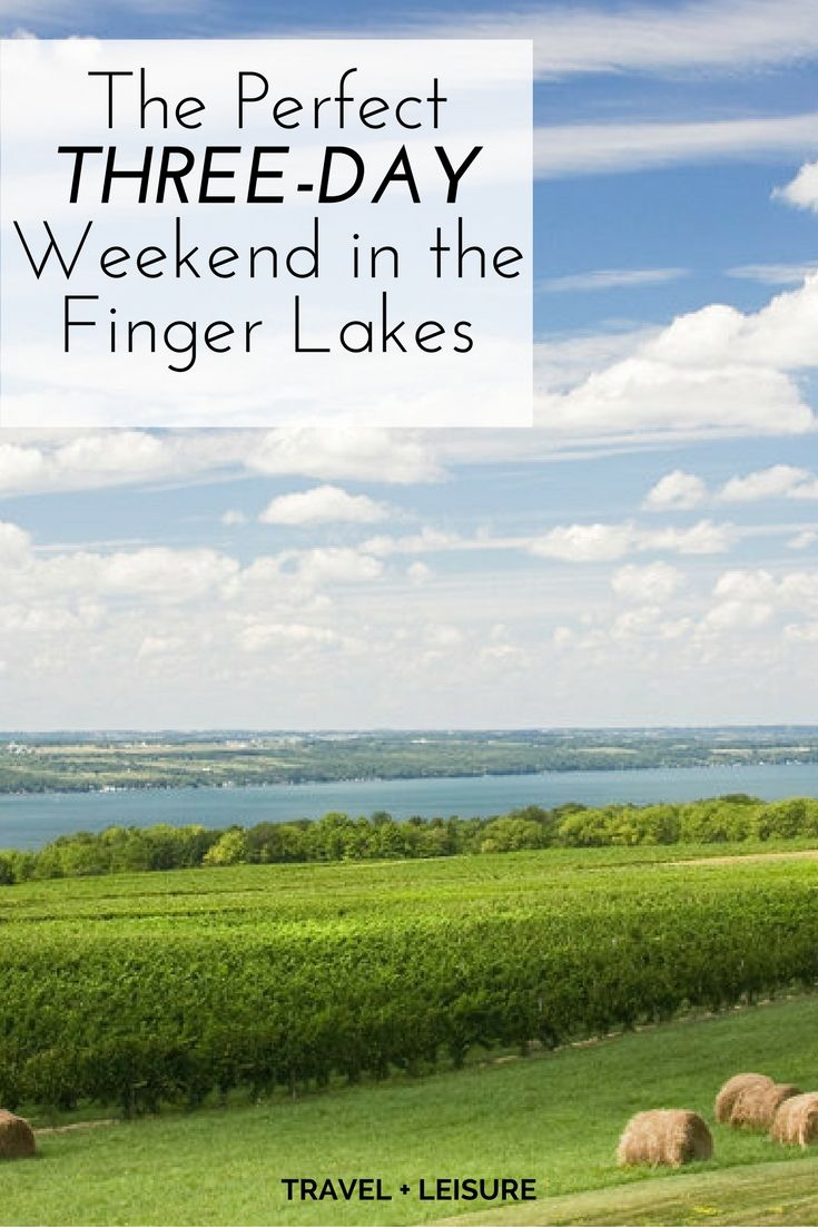 As part of a new series, Travel + Leisure is exploring America one three-day weekend at a time. Here's what to do on a short trip to the Finger Lakes region of New York.