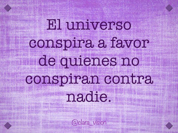 El universo conspira a favor de quienes no conspiran contra nadie.
