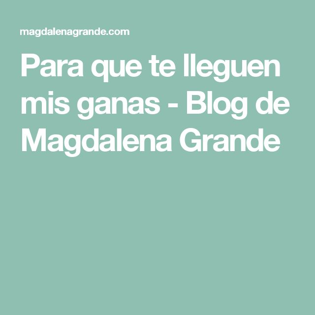 Para que te lleguen mis ganas - Blog de Magdalena Grande