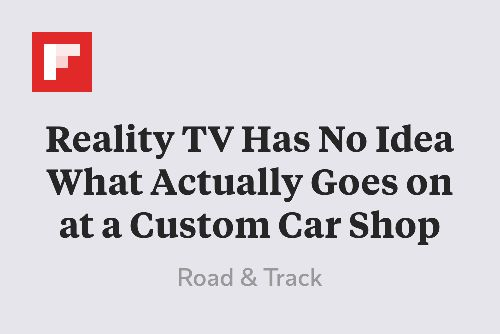 Reality TV Has No Idea What Actually Goes on at a Custom Car Shop http://flip.it/qGJSo