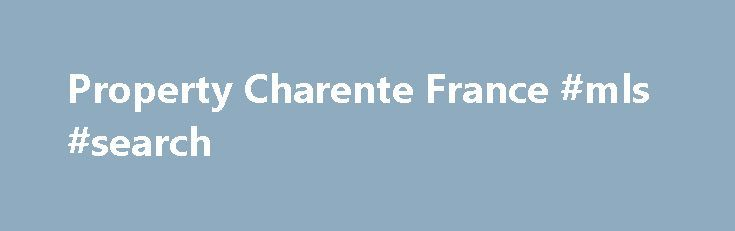 Property Charente France #mls #search http://property.remmont.com/property-charente-france-mls-search/  Property in Poitou Charentes Are you looking to buy your dream property in or around Poitou Charentes, the Loire Valley and Vendee region of France then JB French Property can help. Weekly, we are adding 22 new properties and plots of land for sale in the Poitou Charentes, Loire Valley and Vendee area. The Poitou