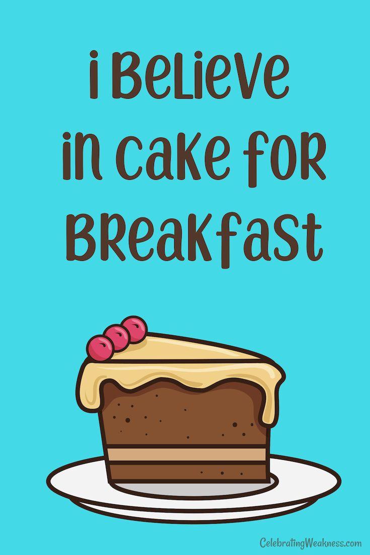 I Believe In Cake For Breakfast Celebratingweakness Quotes Funny Cake Sugar Breakfast Dessert Treat Swee Cake Quotes Cake Quotes Funny Dessert Quotes