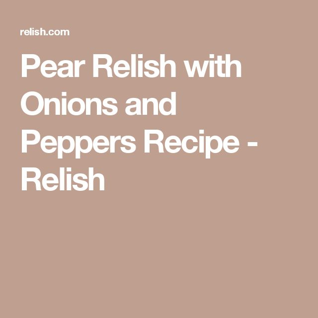 Pear Relish with Onions and Peppers Recipe - Relish