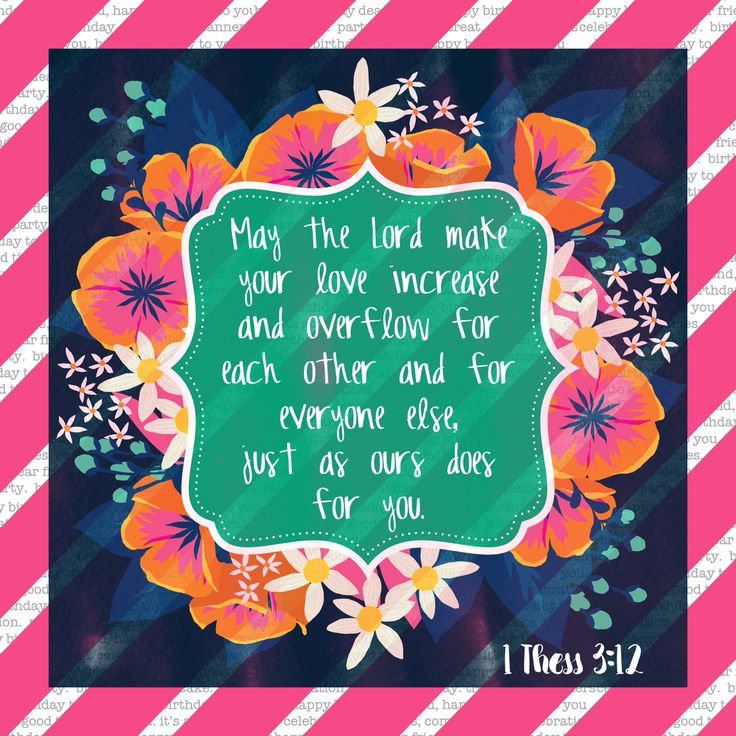 May the Lord make your love increase and overflow for each other and for everyone else, just as ours does for you. 1 Thessalonians 3:12